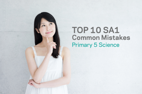 P5 Worksheet: Top 10 SA1 Science Common Mistakes
