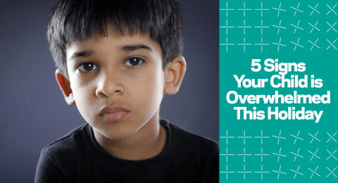 5 Signs Your Child is Overwhelmed This Holiday