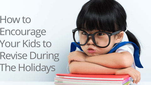 How to Encourage Your Kids to Revise During The Holidays