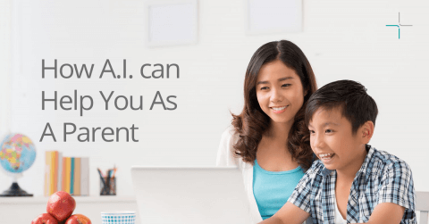 How Artificial Intelligence (A.I.) can Help You As A Parent