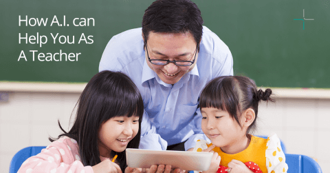 How Artificial Intelligence (A.I.) can Help You As A Teacher