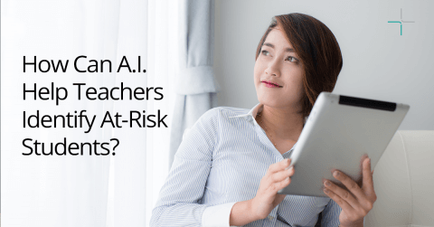 How Artificial Intelligence (A.I.) can Help Teachers Identify At-Risk Students