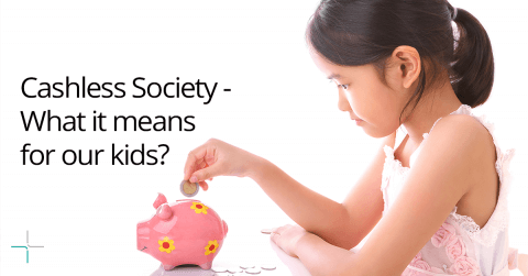 Cashless Society – What digital payments mean for our kids?